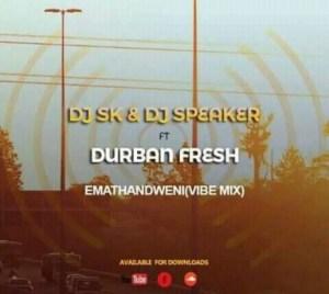 Dj SK - Emathandweni (Vibe Mix) ft. Durban Fresh & Dj Speaker